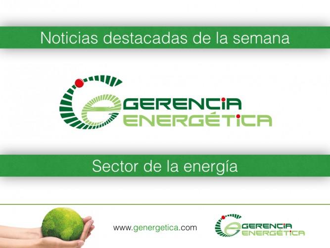 Destacados de la semana en el sector energético.